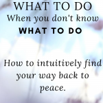 What to do when you don't know what to do, how to intuitively find your way back to peace. Background is a flower shape blurry in the light