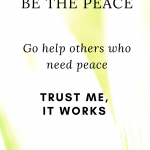 Background of a leaf with text: Be the peace. Help others who ned peace. Trust me it works.
