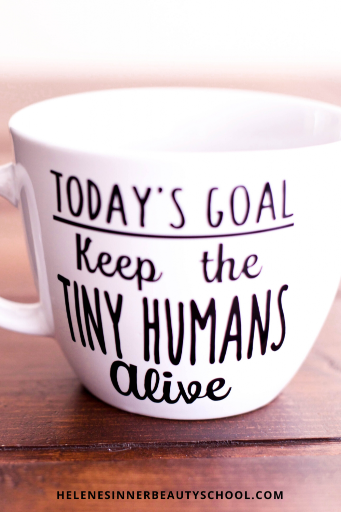 Cup with the text: Today's goal: keep the tiny humans alive