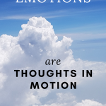 White fluffy clouds in a blue sky. The image quote says: Emotions are thoughts in motion. The author wants to convey the idea that are thoughts create feelings, not the opposite.
