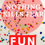 Poster of flying colorful balloons to carry the message Nothing kills fear like fun.